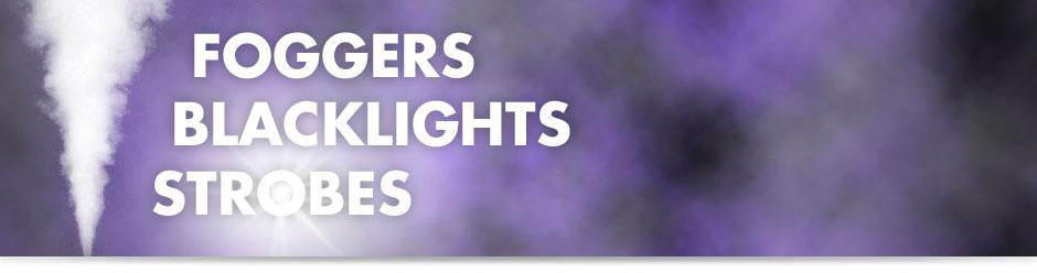 Foggers, Blacklights + Strobes